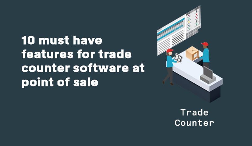 10 must have features for trade counter software