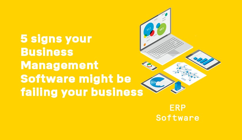5 signs your business management software might be failing your business