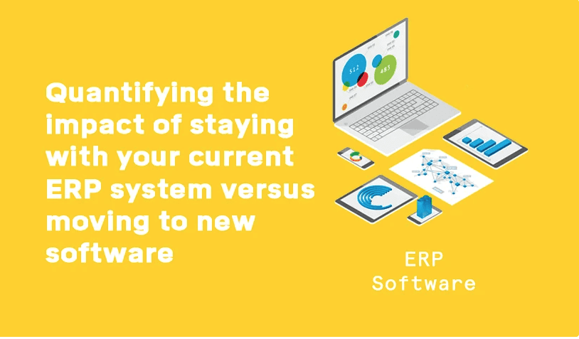 Quantifying the impact of staying with your current ERP system versus moving to new software header graphic