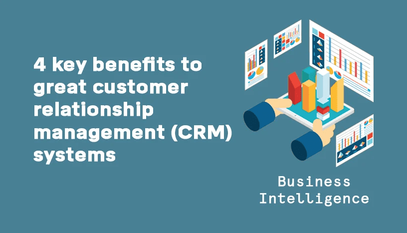 4 Key Benefits to fully Integrated CRM systems graphic