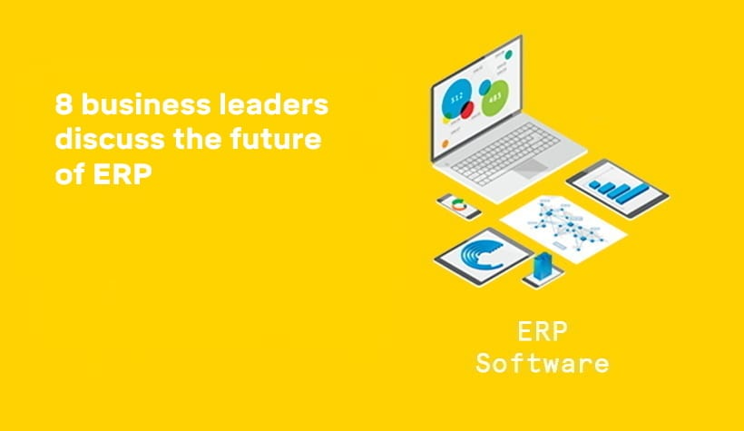 8 business leaders discuss the future of ERP
