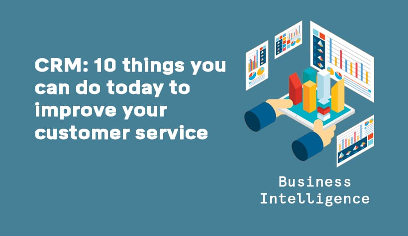 CRM: 10 things you can do today to improve your customer service graphic