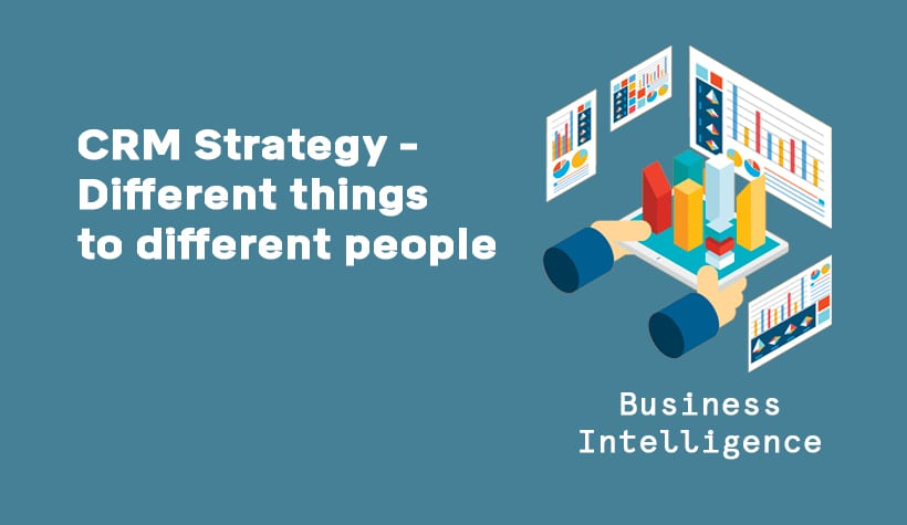 CRM Strategy: Different Things To Different People graphic