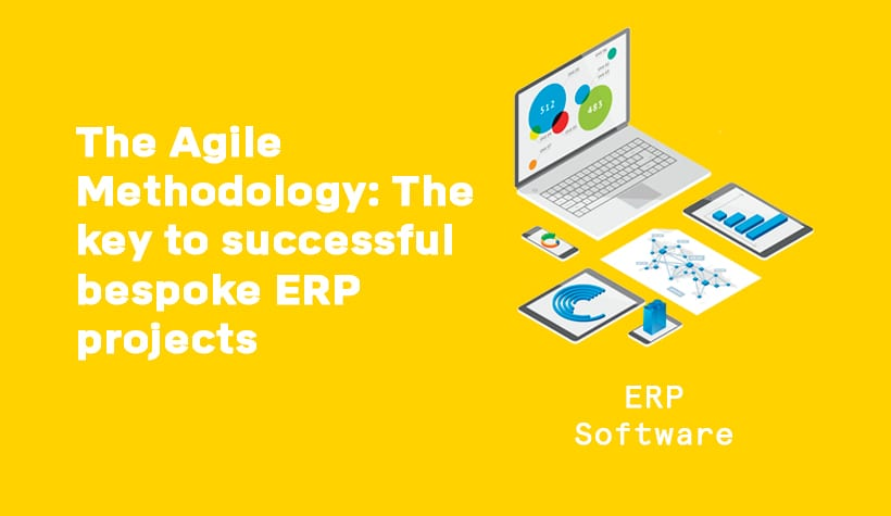 The Agile Methodology: The key to successful bespoke ERP projects