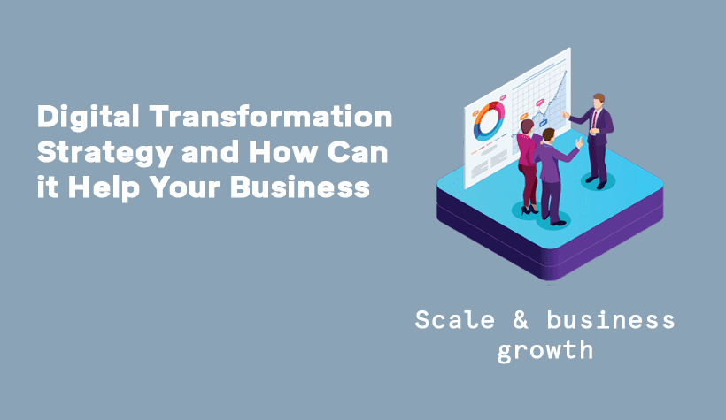 Digital Transformation Strategy and How Can it Help Your Business