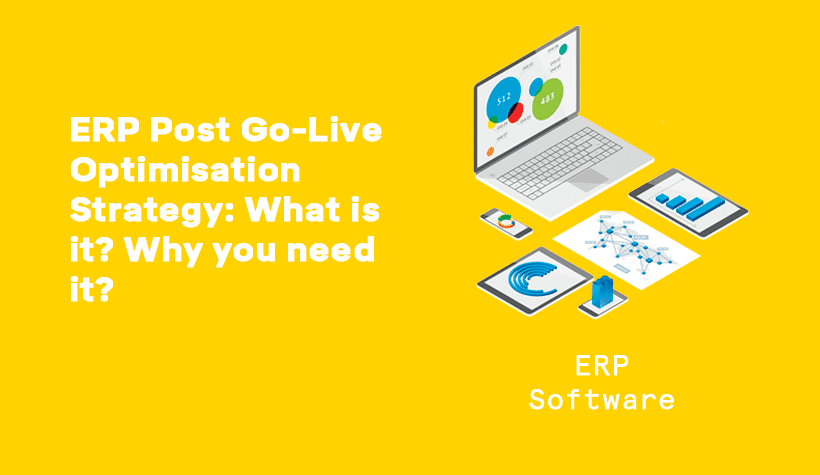 ERP Post Go-Live Optimisation Strategy: What is it? Why you need it?