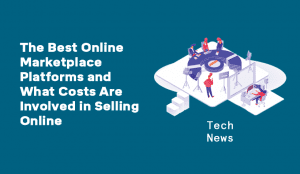 The Best Online Marketplace Platforms and What Costs Are Involved in Selling Online